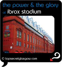 Top Secret Glasgow Quote Bubble showing exterior of stadium. Caption: the power & the glory