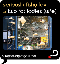 glasgow two fat ladies west end seriously fishy fav